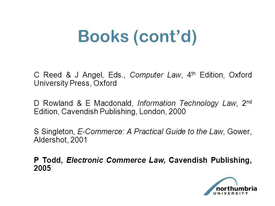 Books (cont'd) C Reed & J Angel, Eds., Computer Law, 4th Edition, Oxford University Press, Oxford.