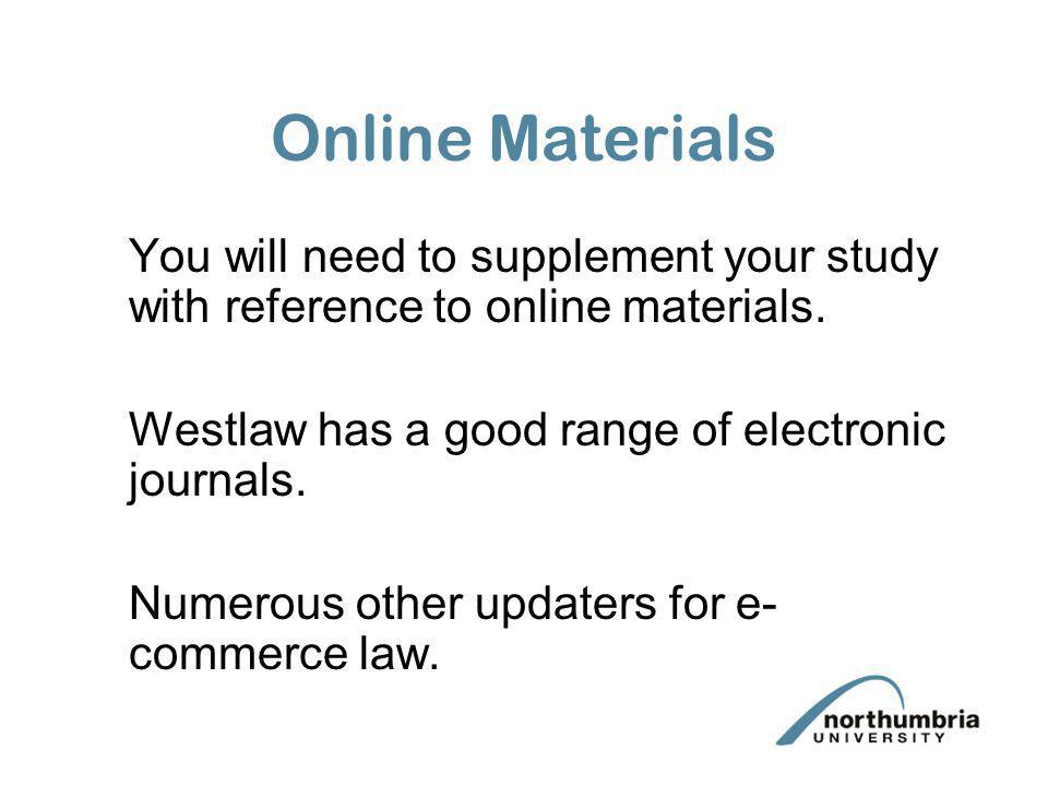 Online Materials You will need to supplement your study with reference to online materials. Westlaw has a good range of electronic journals.