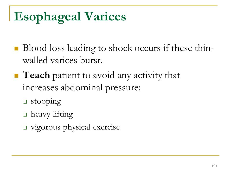 Esophageal Varices Blood loss leading to shock occurs if these thin-walled varices burst.