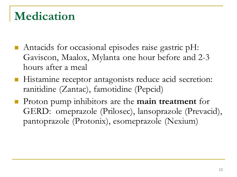 Medication Antacids for occasional episodes raise gastric pH: Gaviscon, Maalox, Mylanta one hour before and 2-3 hours after a meal.