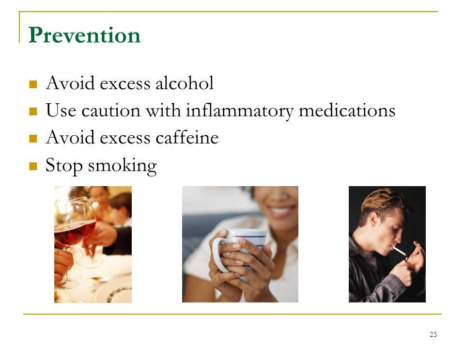 Prevention Avoid excess alcohol