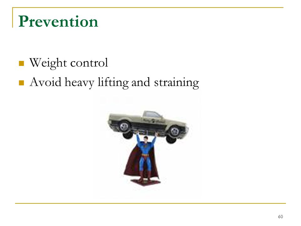 Prevention Weight control Avoid heavy lifting and straining