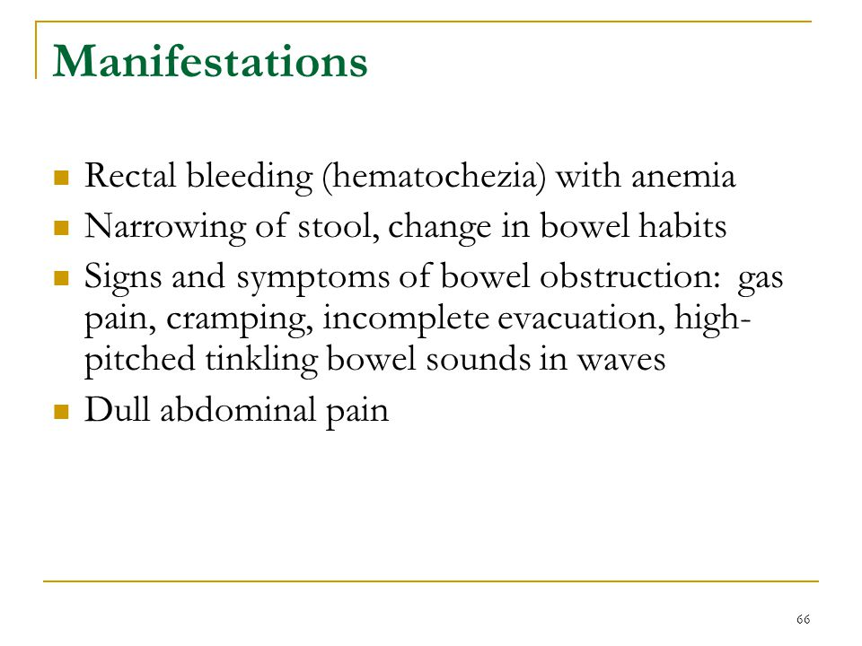 Manifestations Rectal bleeding (hematochezia) with anemia
