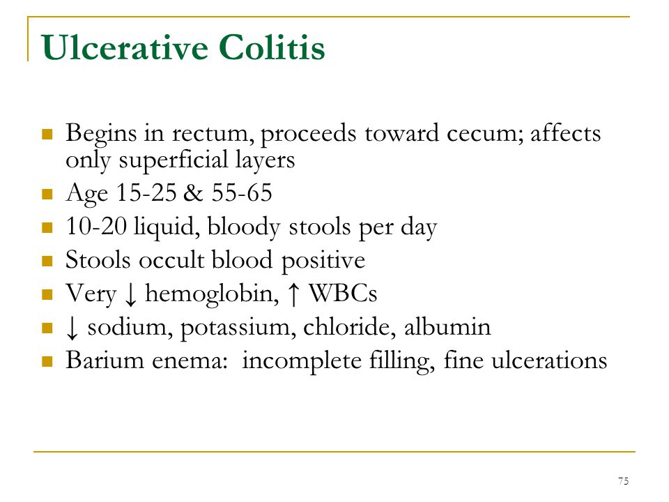 Ulcerative Colitis Begins in rectum, proceeds toward cecum; affects only superficial layers. Age 15-25 & 55-65.