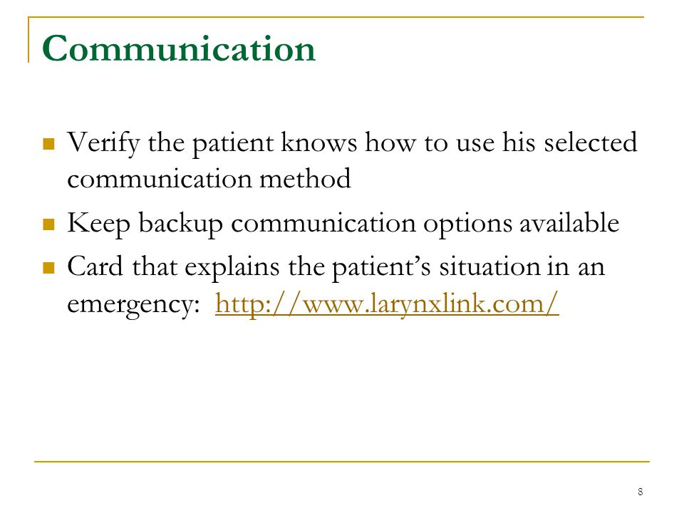 Communication Verify the patient knows how to use his selected communication method. Keep backup communication options available.