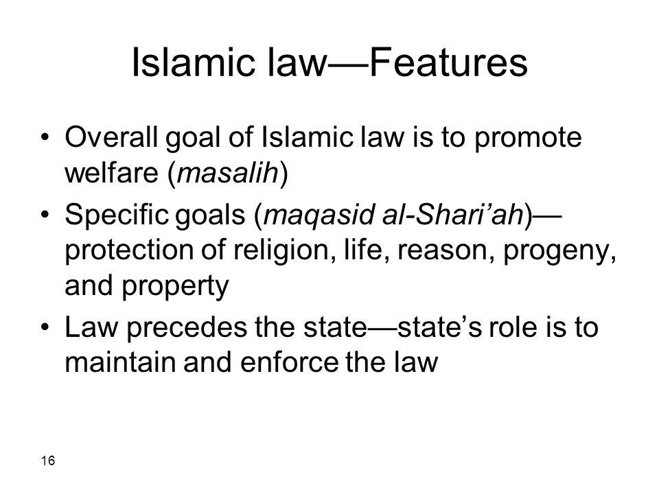 Islamic law—Features Overall goal of Islamic law is to promote welfare (masalih)