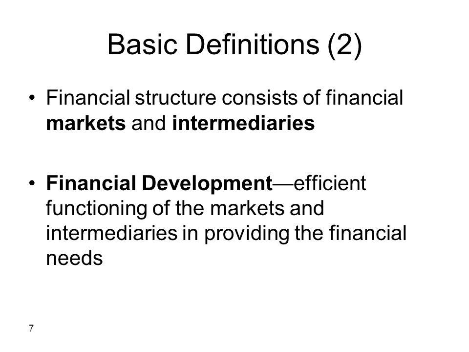 Basic Definitions (2) Financial structure consists of financial markets and intermediaries.