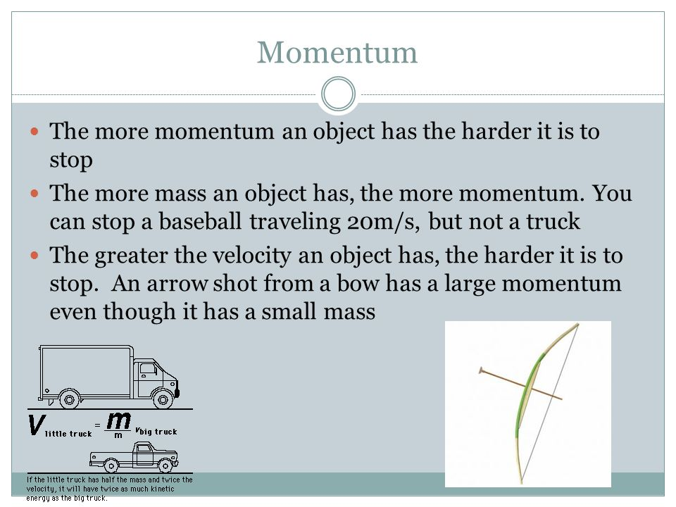 Momentum The more momentum an object has the harder it is to stop