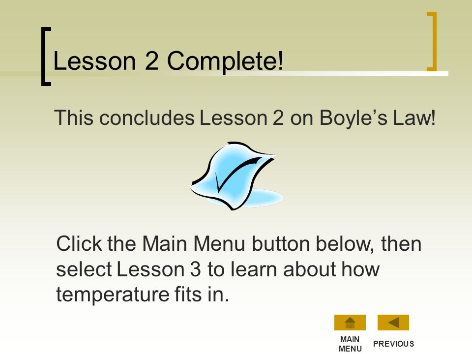 Lesson 2 Complete! This concludes Lesson 2 on Boyle's Law!