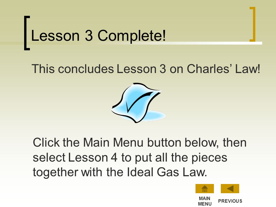 Lesson 3 Complete! This concludes Lesson 3 on Charles' Law!