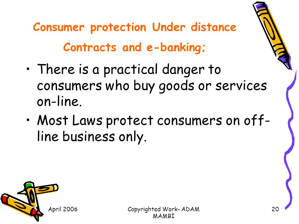Consumer protection Under distance Contracts and e-banking;