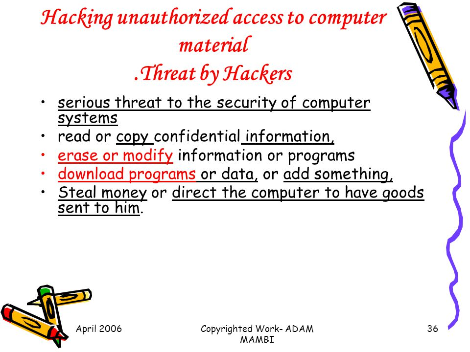 Hacking unauthorized access to computer material .Threat by Hackers