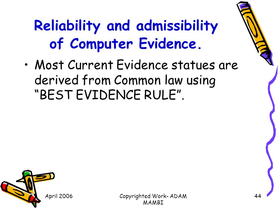 Reliability and admissibility of Computer Evidence.