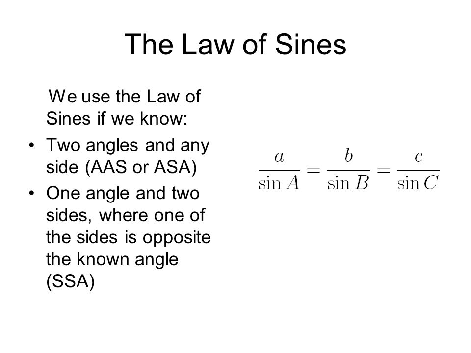 The Law of Sines We use the Law of Sines if we know: