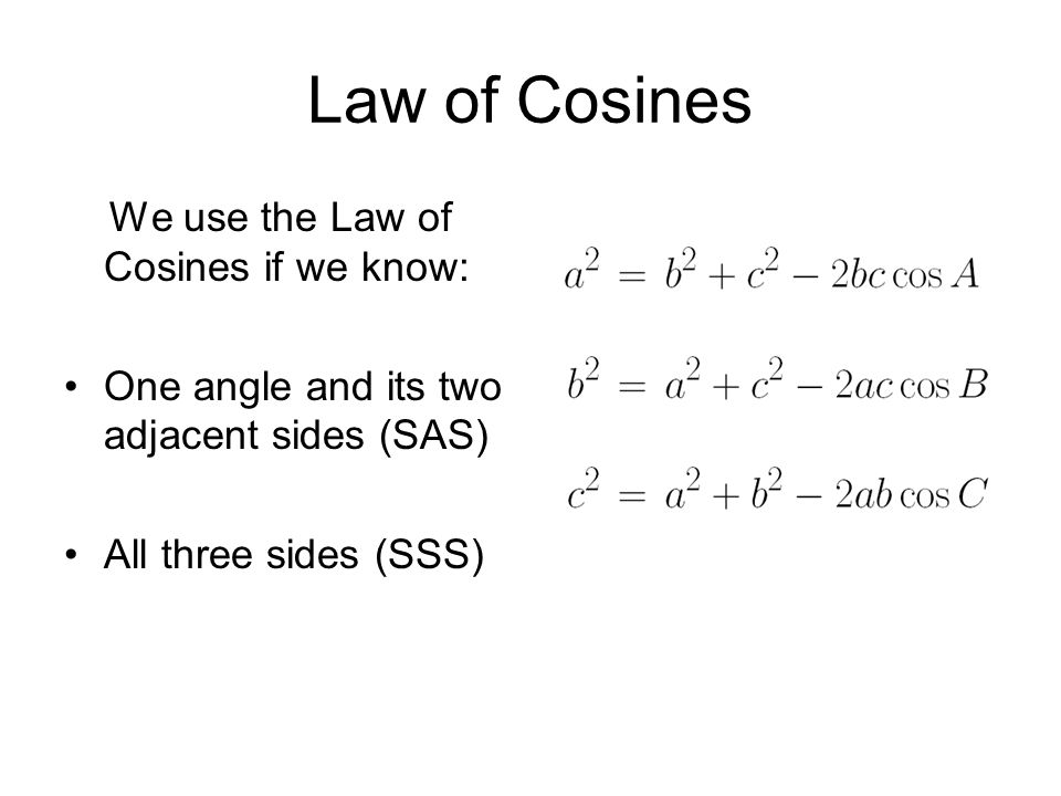 Law of Cosines We use the Law of Cosines if we know: