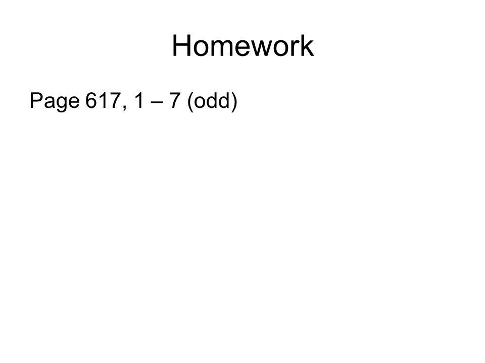 Homework Page 617, 1 – 7 (odd)
