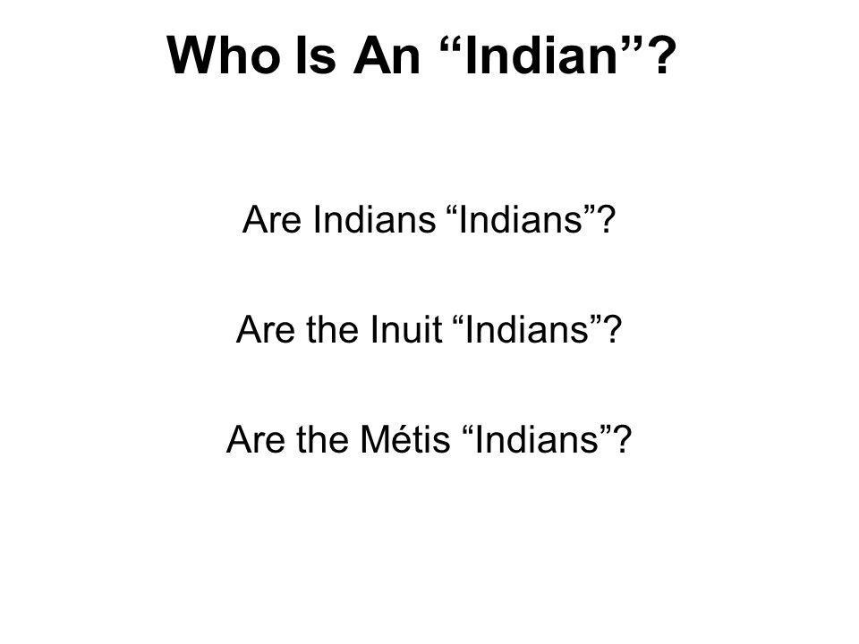 Who Is An Indian Are Indians Indians Are the Inuit Indians