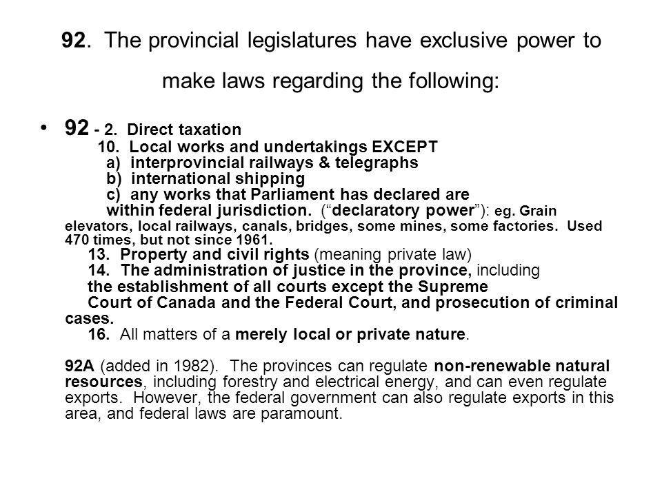 92. The provincial legislatures have exclusive power to make laws regarding the following: