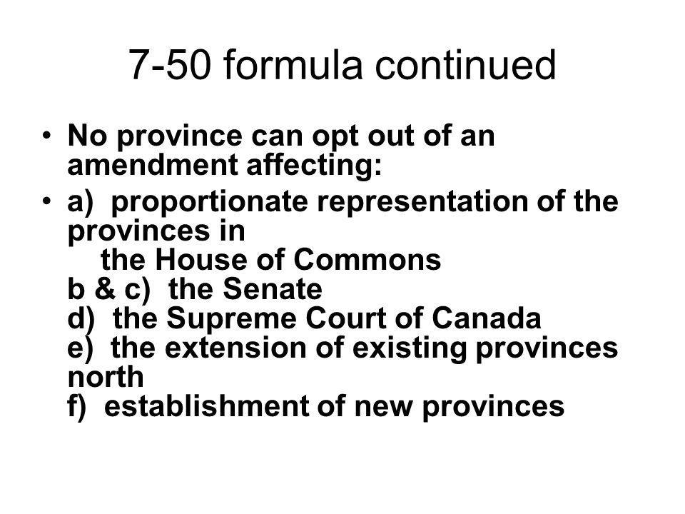 7-50 formula continued No province can opt out of an amendment affecting: