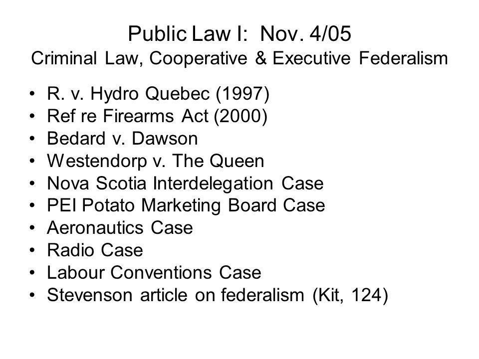 Public Law I: Nov. 4/05 Criminal Law, Cooperative & Executive Federalism