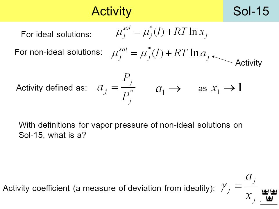 Activity For ideal solutions: For non-ideal solutions: Activity