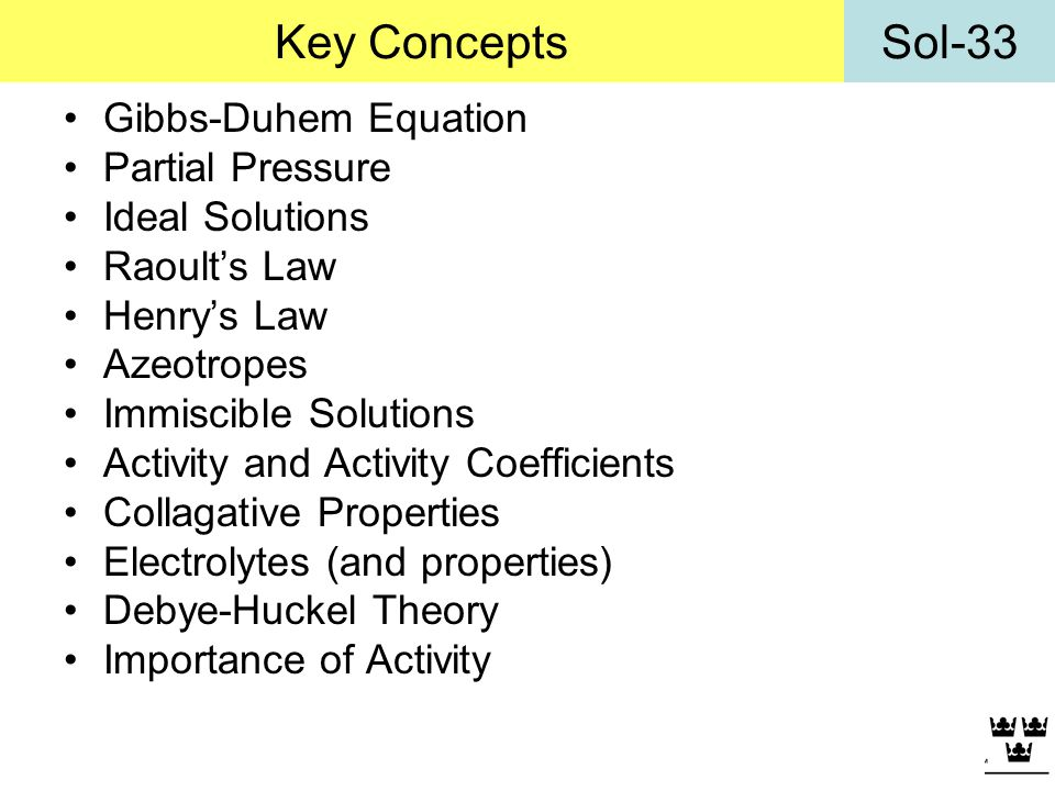 Key Concepts Gibbs-Duhem Equation Partial Pressure Ideal Solutions