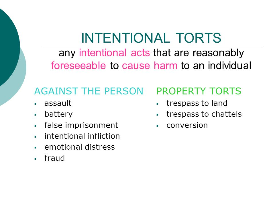 INTENTIONAL TORTS any intentional acts that are reasonably foreseeable to cause harm to an individual