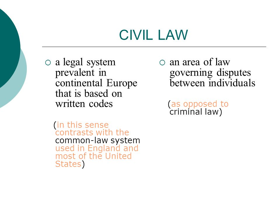 CIVIL LAW a legal system prevalent in continental Europe that is based on written codes.