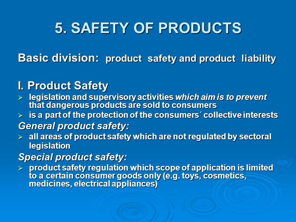 5. SAFETY OF PRODUCTS Basic division: product safety and product liability. I. Product Safety.