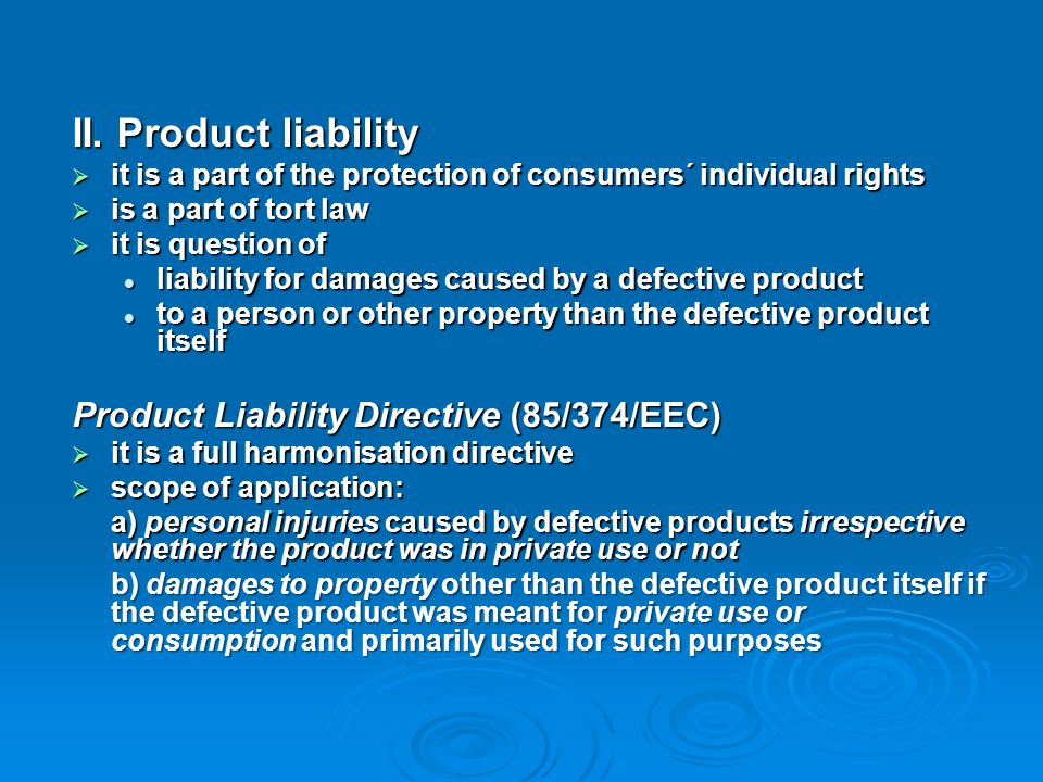 II. Product liability Product Liability Directive (85/374/EEC)