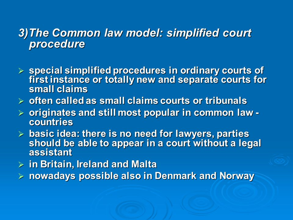 3)The Common law model: simplified court procedure