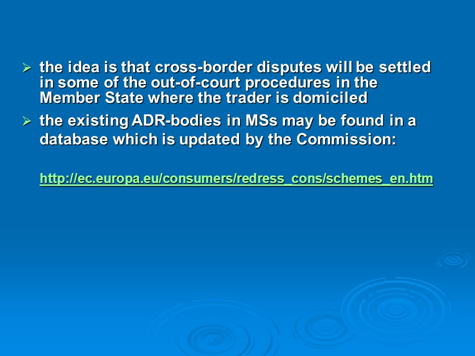 the idea is that cross-border disputes will be settled in some of the out-of-court procedures in the Member State where the trader is domiciled