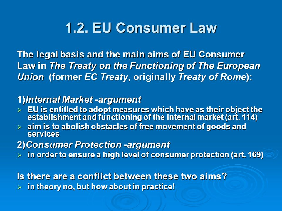 1.2. EU Consumer Law The legal basis and the main aims of EU Consumer