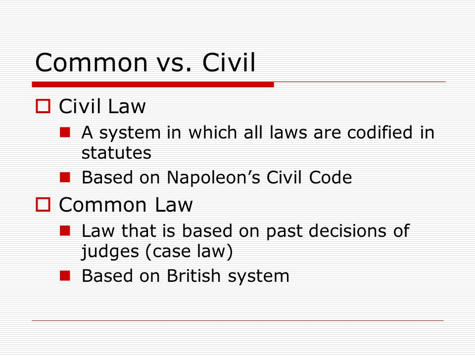 Common vs. Civil Civil Law Common Law
