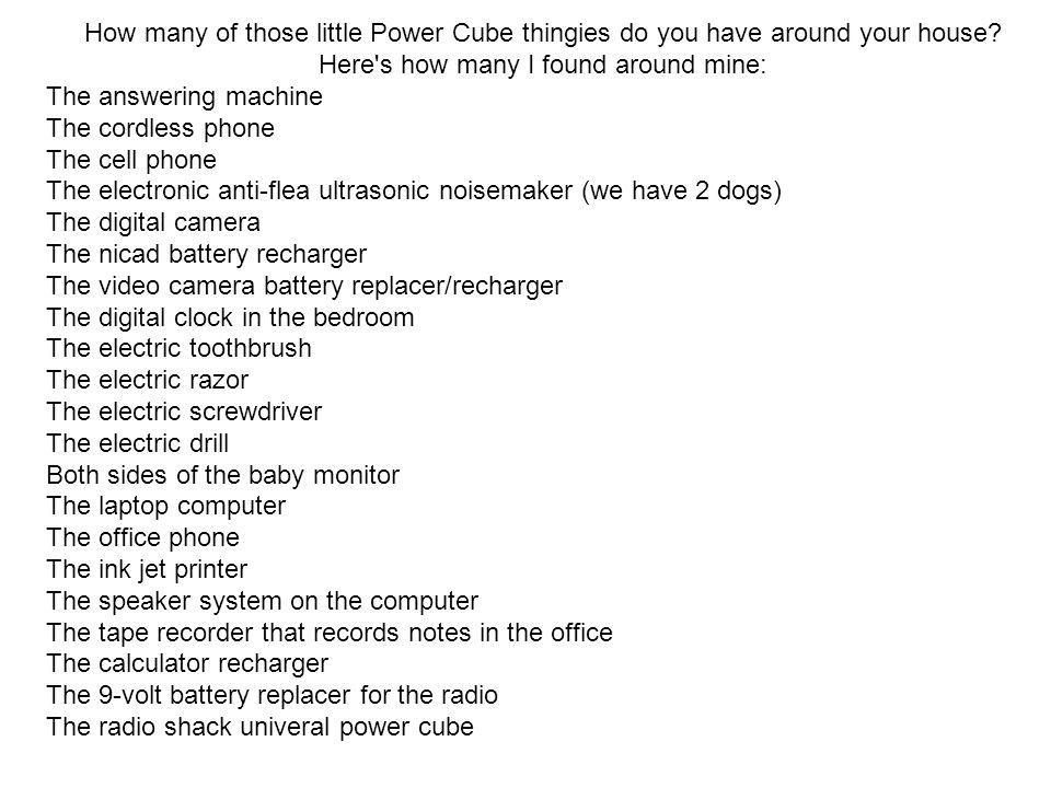 How many of those little Power Cube thingies do you have around your house Here s how many I found around mine: