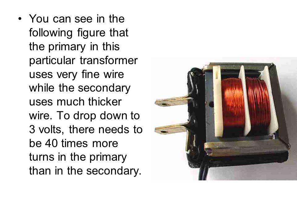 You can see in the following figure that the primary in this particular transformer uses very fine wire while the secondary uses much thicker wire.