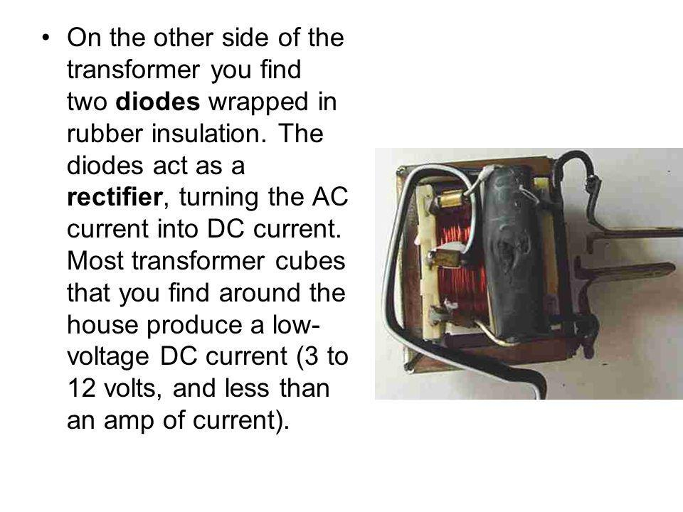 On the other side of the transformer you find two diodes wrapped in rubber insulation.
