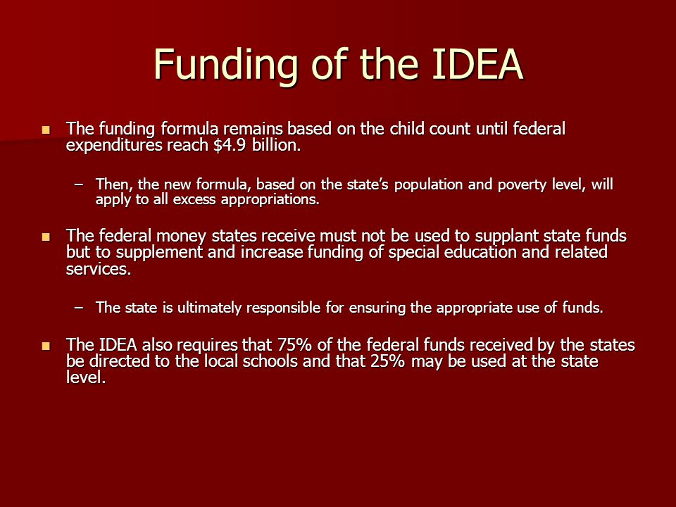 Funding of the IDEA The funding formula remains based on the child count until federal expenditures reach $4.9 billion.