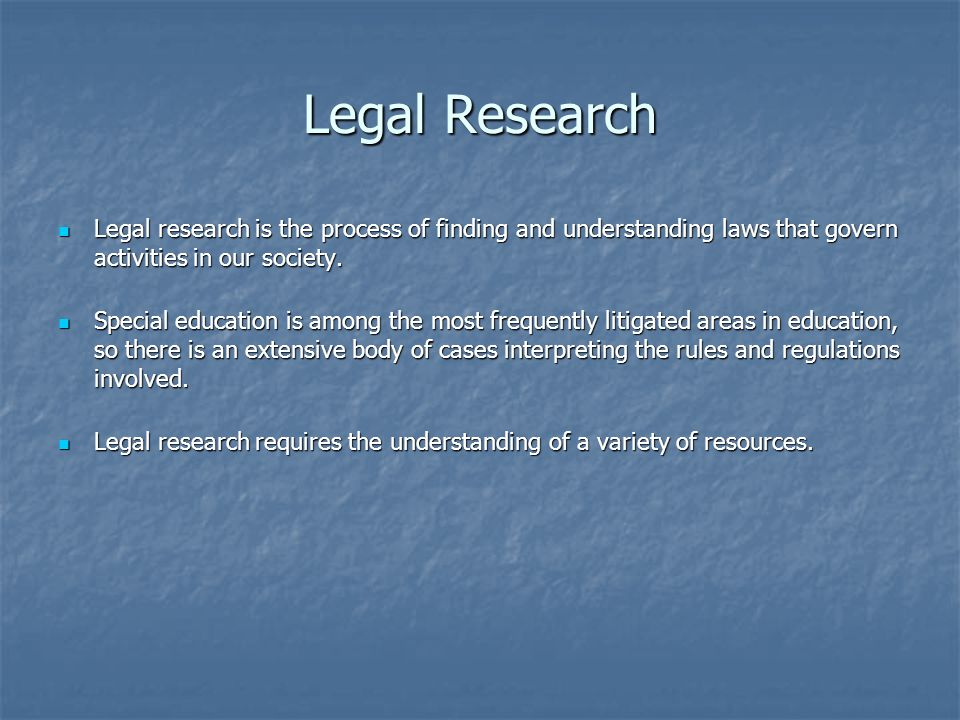 Legal Research Legal research is the process of finding and understanding laws that govern activities in our society.