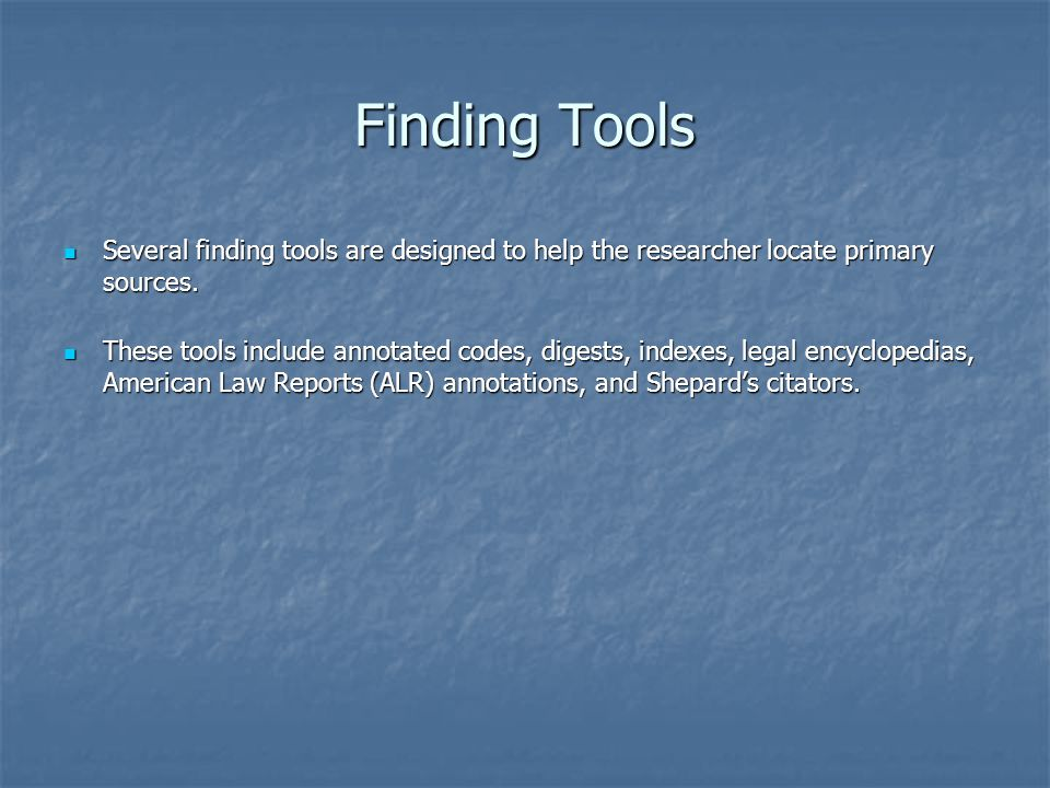 Finding Tools Several finding tools are designed to help the researcher locate primary sources.