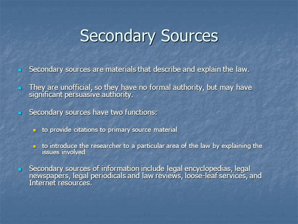Secondary Sources Secondary sources are materials that describe and explain the law.