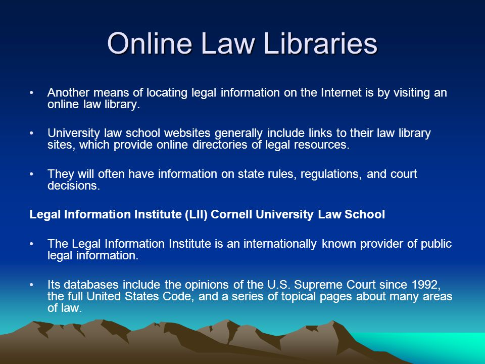 Online Law Libraries Another means of locating legal information on the Internet is by visiting an online law library.
