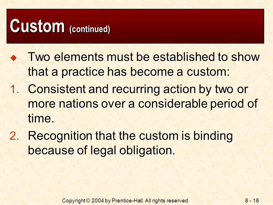 Custom (continued) Two elements must be established to show that a practice has become a custom: