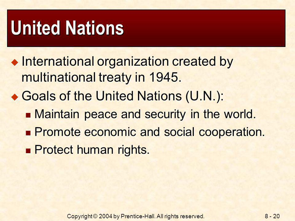 United Nations International organization created by multinational treaty in 1945. Goals of the United Nations (U.N.):