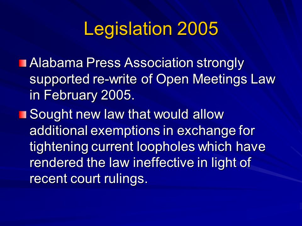 Legislation 2005 Alabama Press Association strongly supported re-write of Open Meetings Law in February 2005.