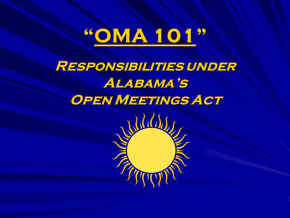 OMA 101 Responsibilities under Alabama's Open Meetings Act