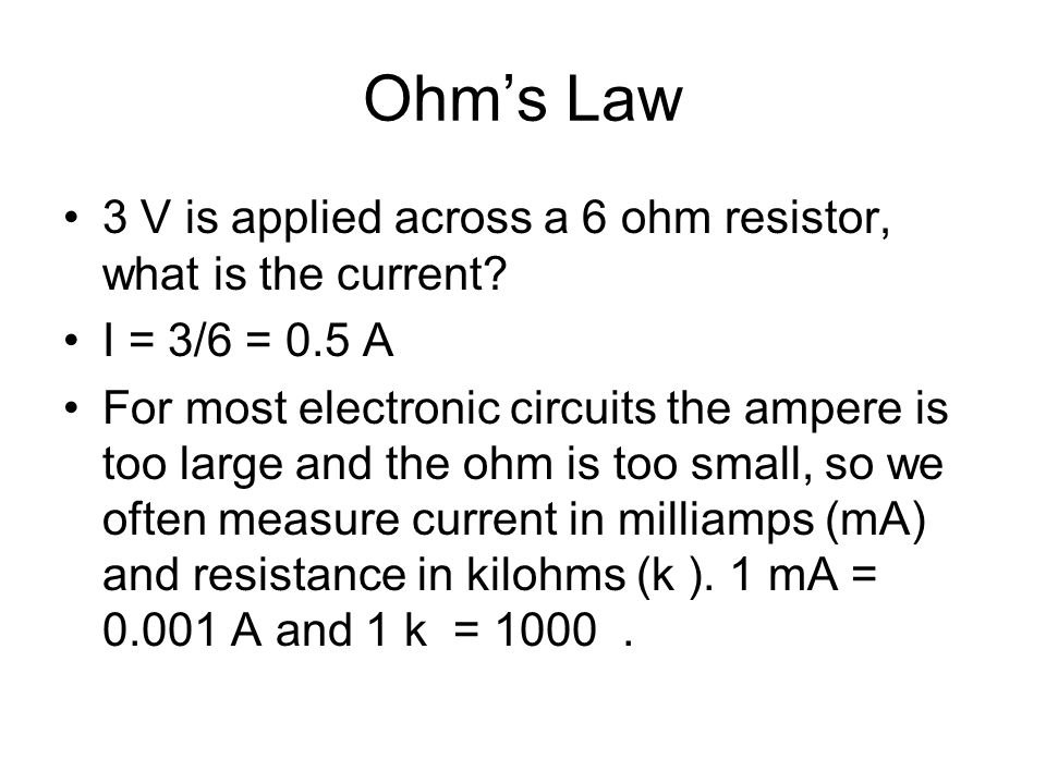 Ohm's Law 3 V is applied across a 6 ohm resistor, what is the current