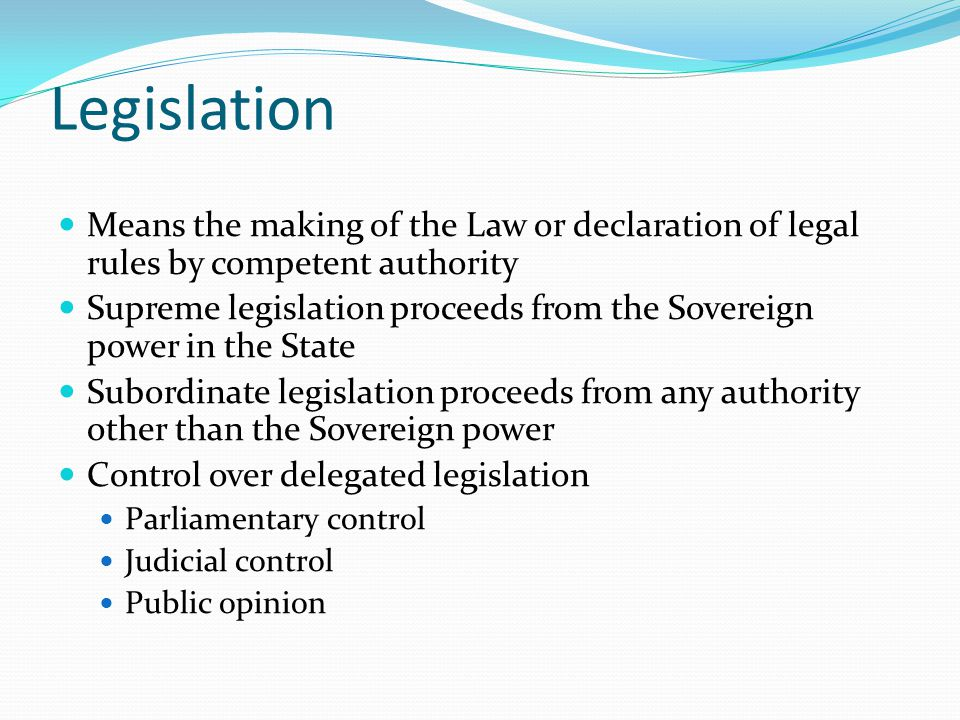 Legislation Means the making of the Law or declaration of legal rules by competent authority.