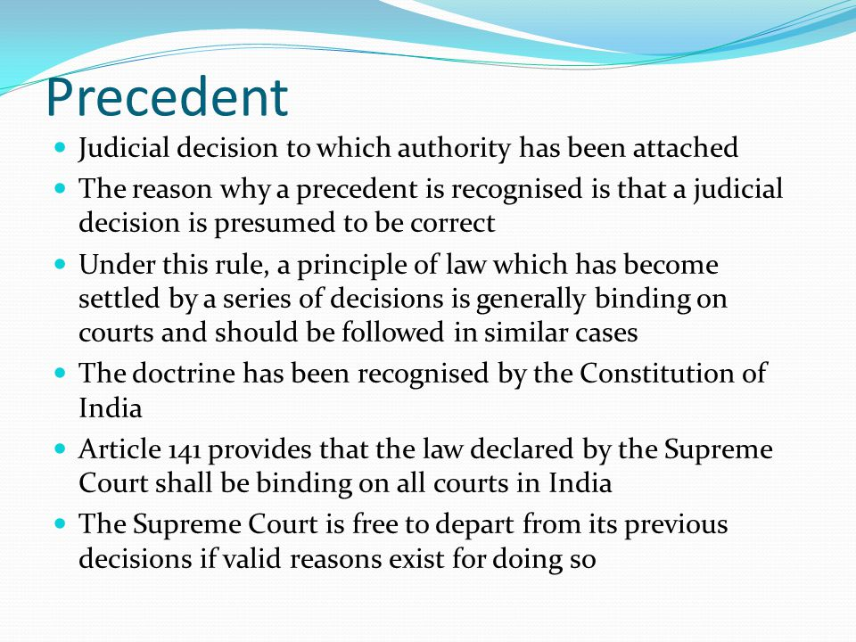 Precedent Judicial decision to which authority has been attached
