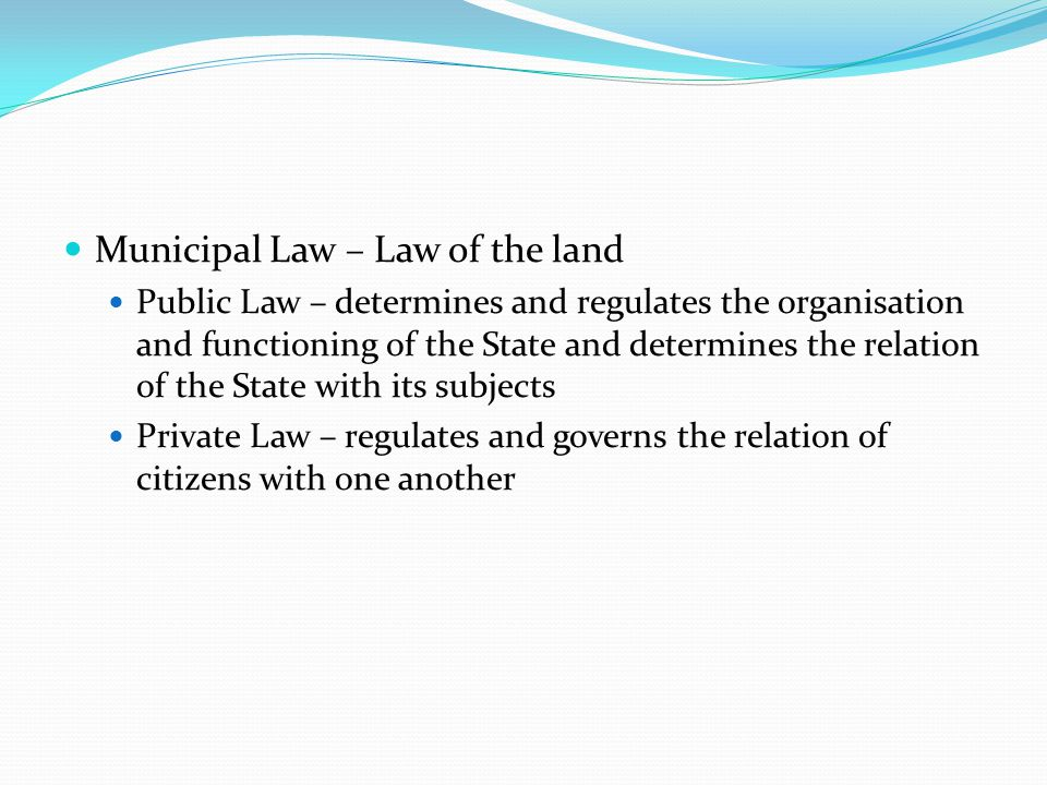 Municipal Law – Law of the land